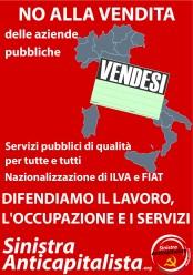 No alla vendita delle aziende pubbliche. Servizi pubblici e di qualità per tutte e tutti. Nazionalizzazione di Ilva e Fiat. Difendiamo il lavoro, l'occupazione e i servizi.